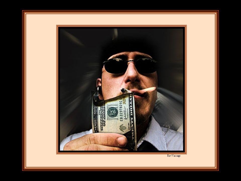 Je vis l'argent dans les mains du gaspilleur comme un filet de méchancetés