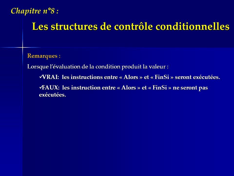 Les structures de contrôle conditionnelles Chapitre n°8 : Remarques : Lorsque lévaluation de la condition produit la valeur : VRAI: les instructions e