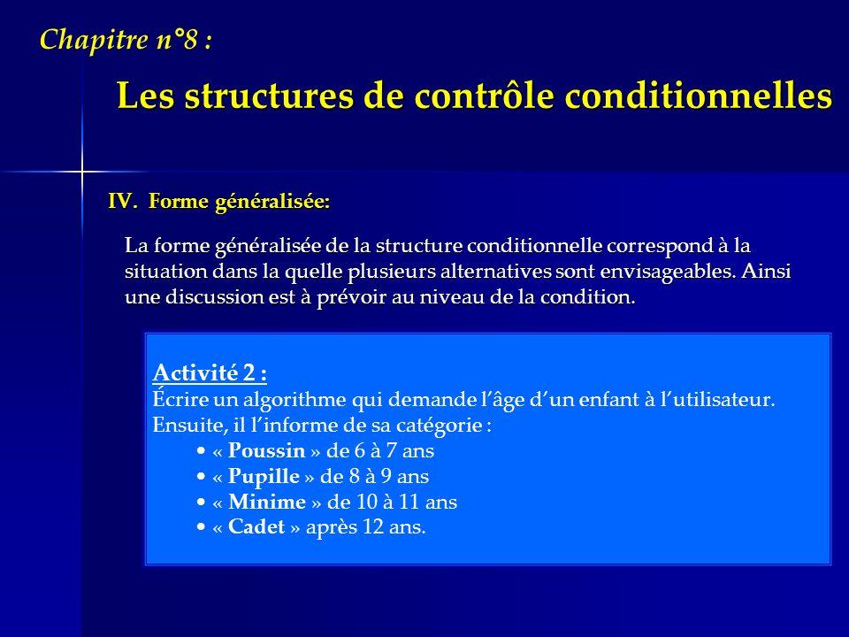 Les structures de contrôle conditionnelles IV. Forme généralisée: La forme généralisée de la structure conditionnelle correspond à la situation dans l