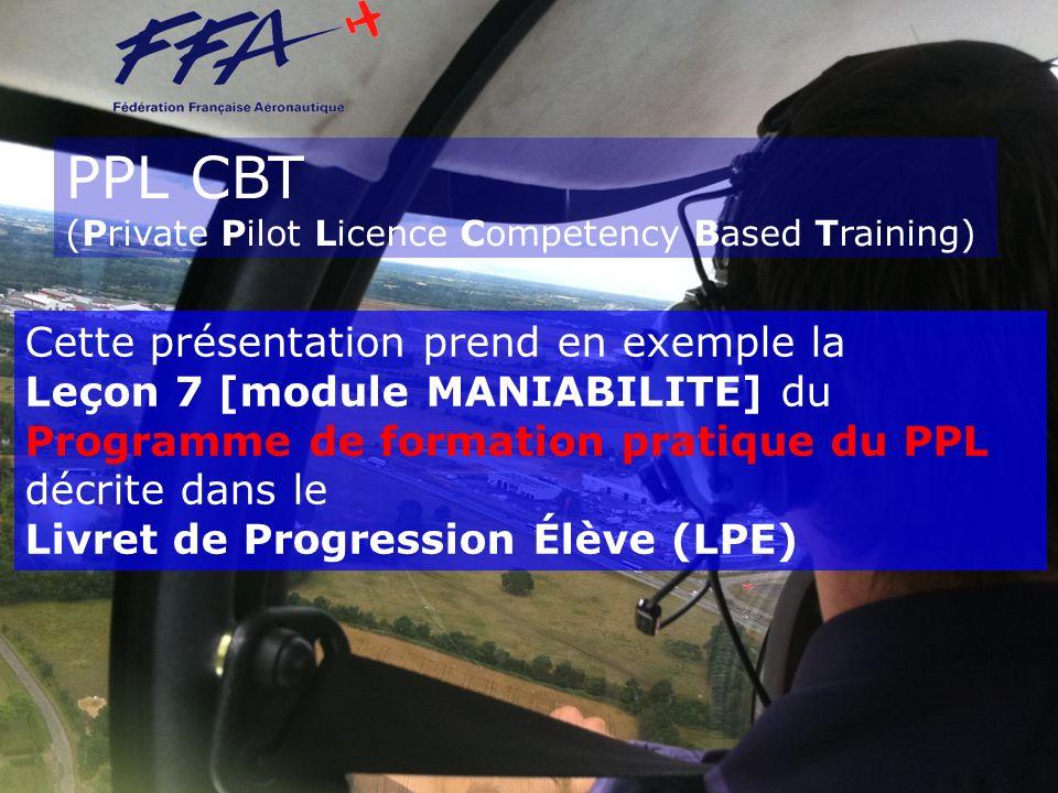 PPL CBT (Private Pilot Licence Competency Based Training) Cette présentation prend en exemple la Leçon 7 [module MANIABILITE] du Programme de formatio