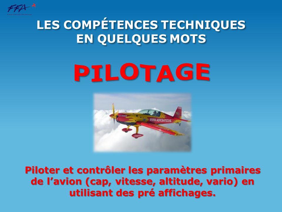 Piloter et contrôler les paramètres primaires de lavion (cap, vitesse, altitude, vario) en utilisant des pré affichages. LES COMPÉTENCES TECHNIQUES EN