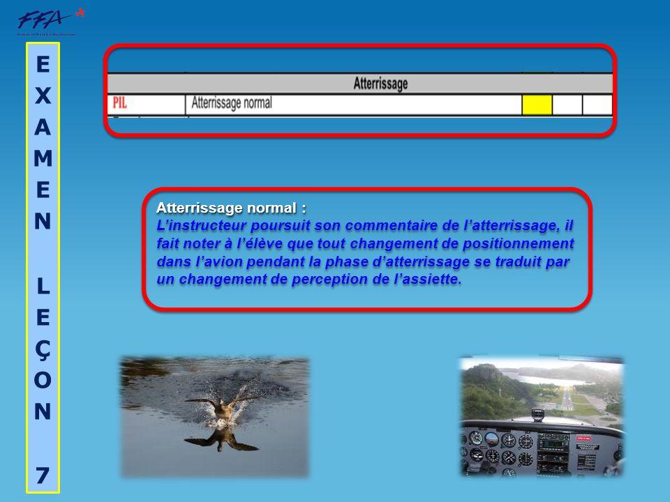 Atterrissage normal : Linstructeur poursuit son commentaire de latterrissage, il fait noter à lélève que tout changement de positionnement dans lavion