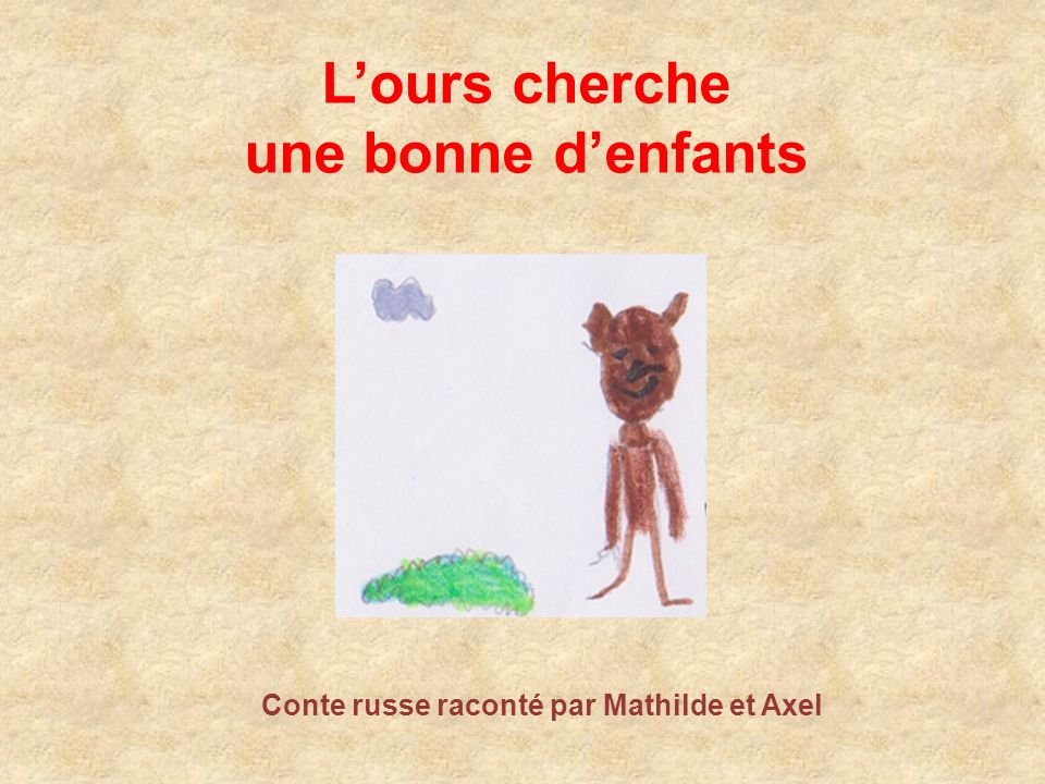 Lours cherche une bonne denfants Conte russe raconté par Mathilde et Axel