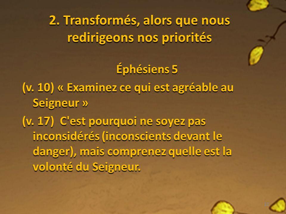 2. Transformés, alors que nous redirigeons nos priorités Éphésiens 5 (v.