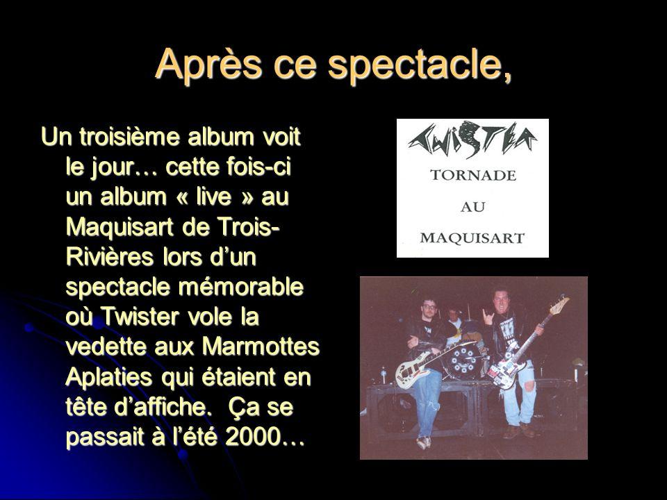 Après ce spectacle, Un troisième album voit le jour… cette fois-ci un album « live » au Maquisart de Trois- Rivières lors dun spectacle mémorable où T