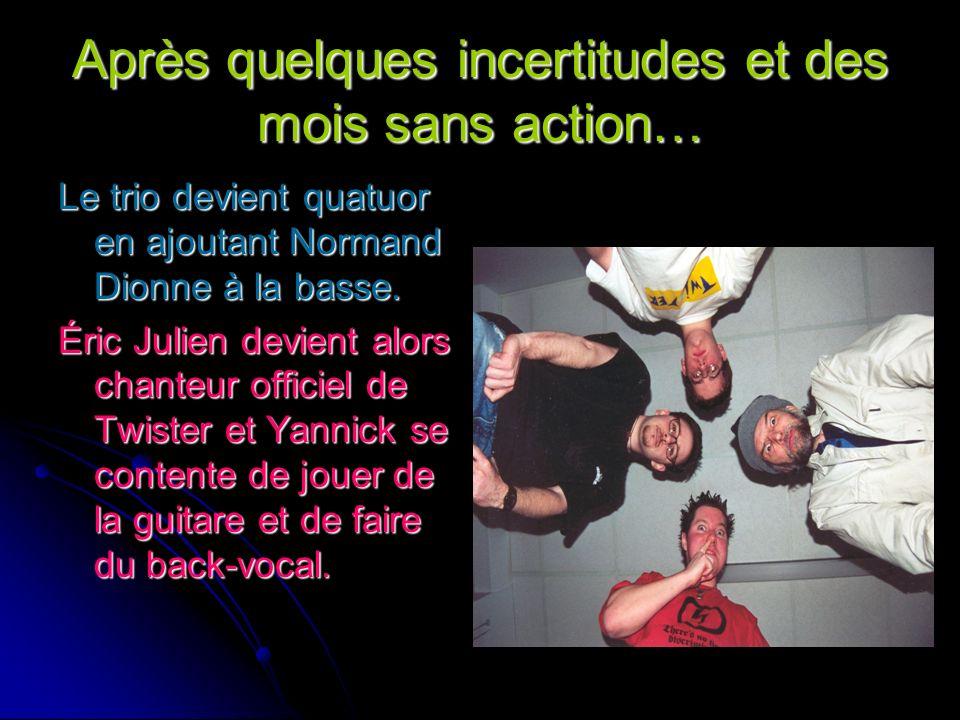 Après quelques incertitudes et des mois sans action… Le trio devient quatuor en ajoutant Normand Dionne à la basse. Éric Julien devient alors chanteur