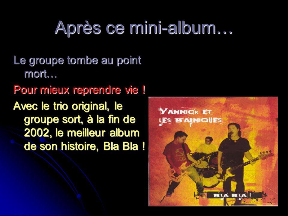 Après ce mini-album… Le groupe tombe au point mort… Pour mieux reprendre vie ! Avec le trio original, le groupe sort, à la fin de 2002, le meilleur al