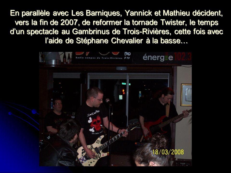 En parallèle avec Les Barniques, Yannick et Mathieu décident, vers la fin de 2007, de reformer la tornade Twister, le temps dun spectacle au Gambrinus