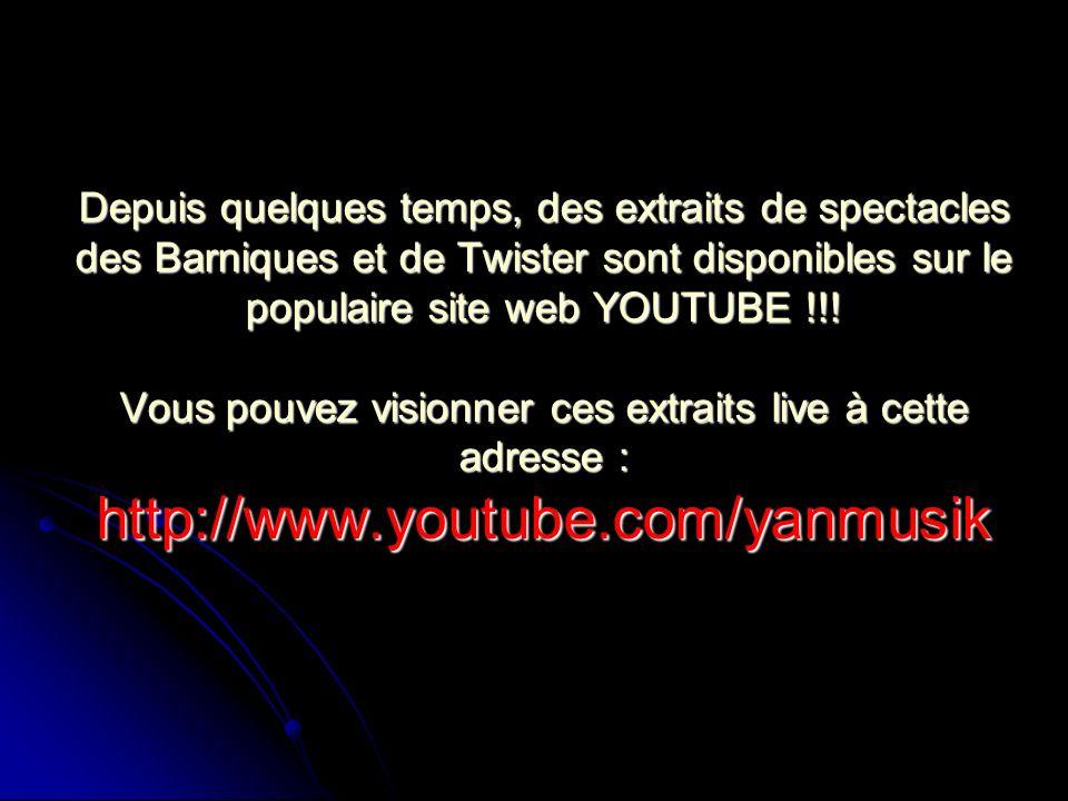 Depuis quelques temps, des extraits de spectacles des Barniques et de Twister sont disponibles sur le populaire site web YOUTUBE !!! Vous pouvez visio