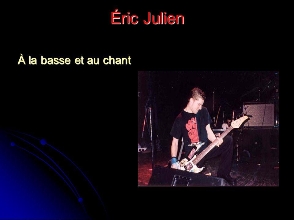 Éric Julien À la basse et au chant