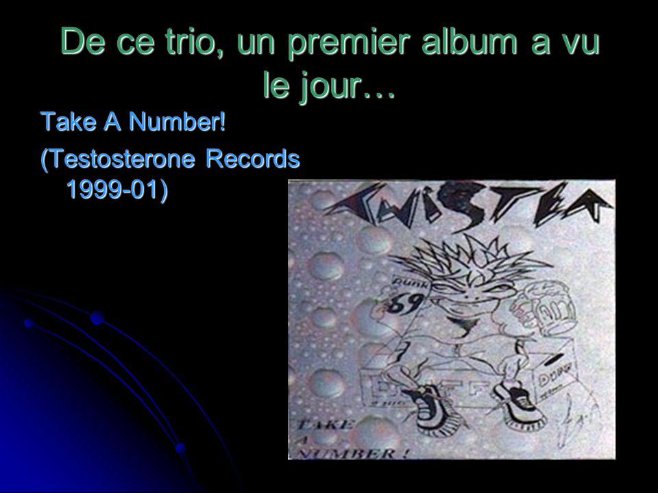 De ce trio, un premier album a vu le jour… Take A Number! (Testosterone Records 1999-01)