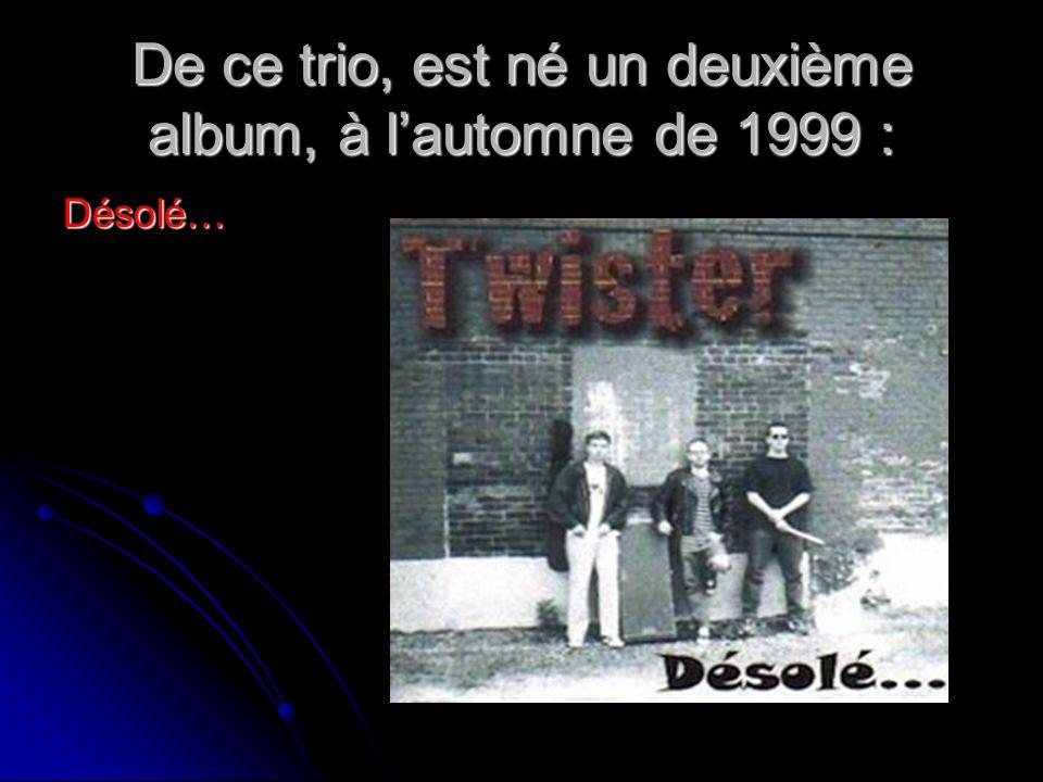 Après cet album et quelques spectacles, Twister accueille le retour dÉric Julien pour reformer son trio original.