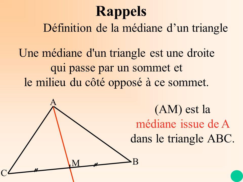 Une médiane d'un triangle est une droite qui passe par un sommet et le milieu du côté opposé à ce sommet. Rappels A C B M (AM) est la médiane issue de
