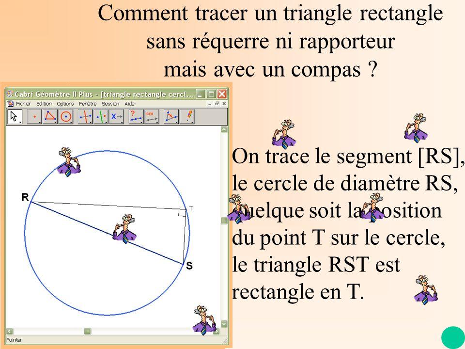 triangle rectangle cercle Comment tracer un triangle rectangle sans réquerre ni rapporteur mais avec un compas ? On trace le segment [RS], le cercle d