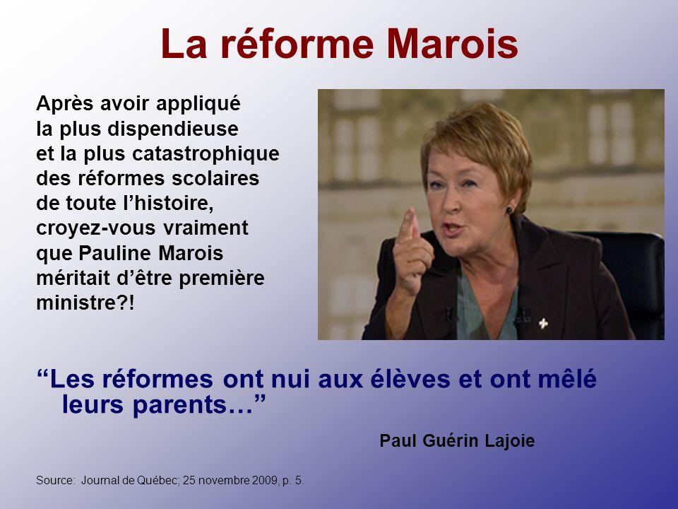 La réforme Marois Après avoir appliqué la plus dispendieuse et la plus catastrophique des réformes scolaires de toute lhistoire, croyez-vous vraiment que Pauline Marois méritait dêtre première ministre?.