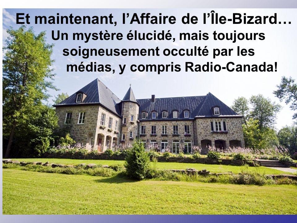 Et maintenant, lAffaire de lÎle-Bizard… Un mystère élucidé, mais toujours soigneusement occulté par les médias, y compris Radio-Canada!