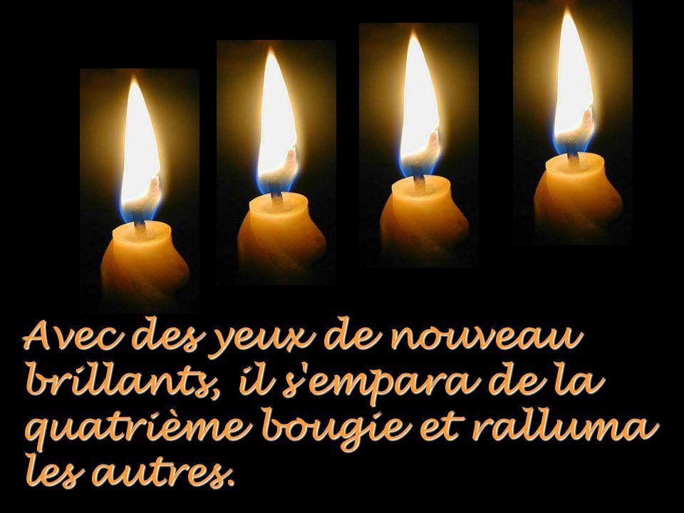 La dernière bougie prit alors la parole : - N'aie pas peur et sèche tes larmes : tant que j'ai ma flamme, nous pourrons rallumer les autres bougies. M
