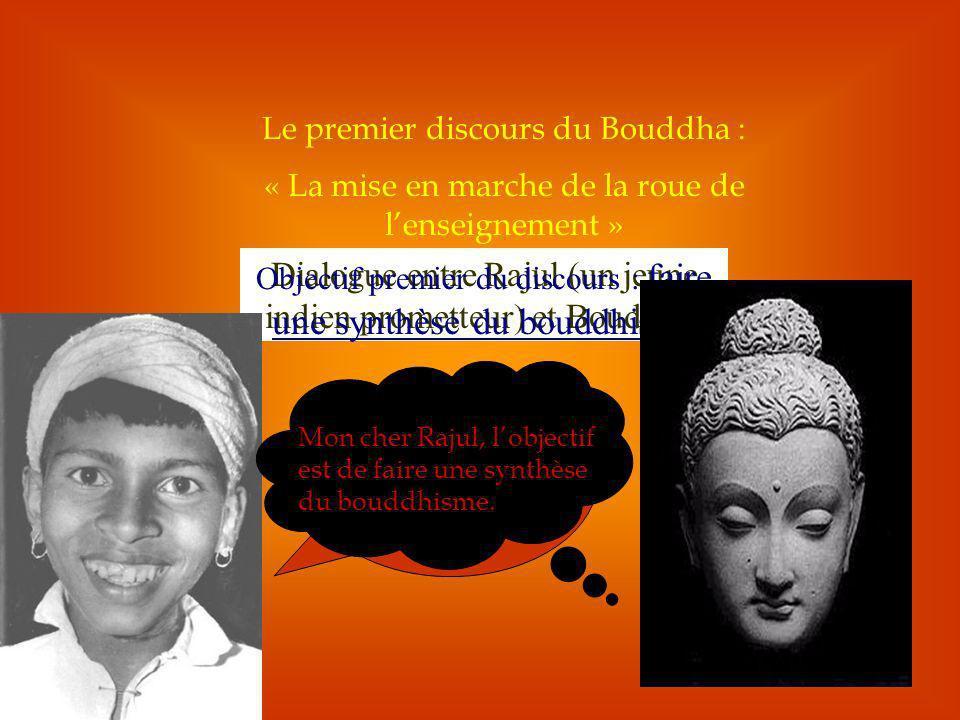 Le premier discours du Bouddha : « La mise en marche de la roue de lenseignement » Dialogue entre Rajul (un jeune indien prometteur) et Bouddha.