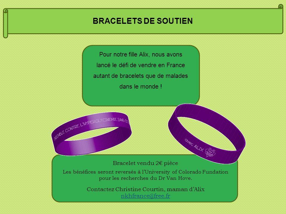 BRACELETS DE SOUTIEN Pour notre fille Alix, nous avons lancé le défi de vendre en France autant de bracelets que de malades dans le monde ! Bracelet v