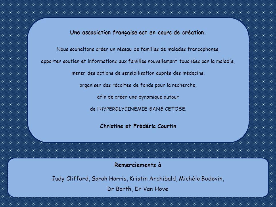 Une association française est en cours de création. Nous souhaitons créer un réseau de familles de malades francophones, apporter soutien et informati