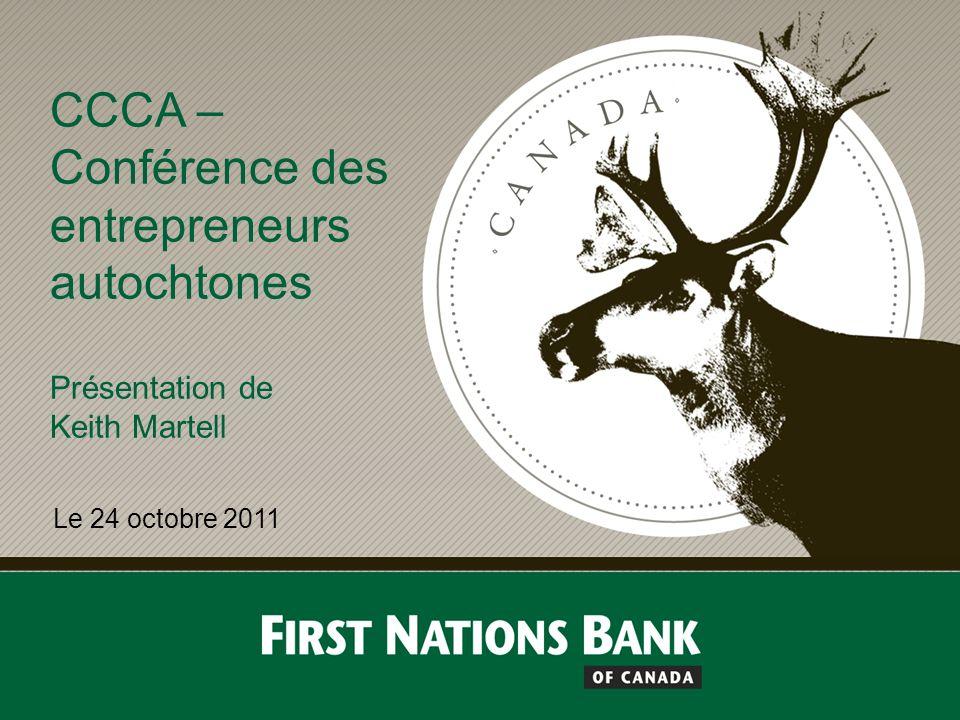 CCCA – Conférence des entrepreneurs autochtones Présentation de Keith Martell Le 24 octobre 2011