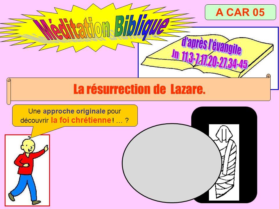 A CAR 05 La résurrection de Lazare. Une approche originale pour découvrir la foi chrétienne ! … ?
