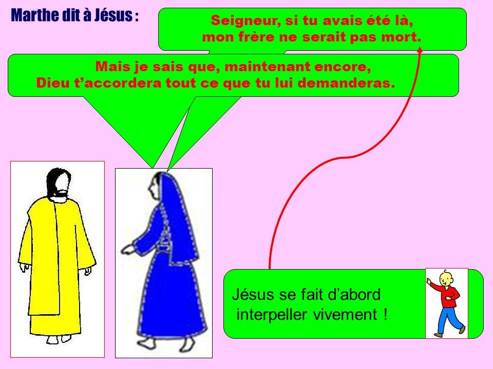 Marthe dit à Jésus : Seigneur, si tu avais été là, mon frère ne serait pas mort. Mais je sais que, maintenant encore, Dieu taccordera tout ce que tu l