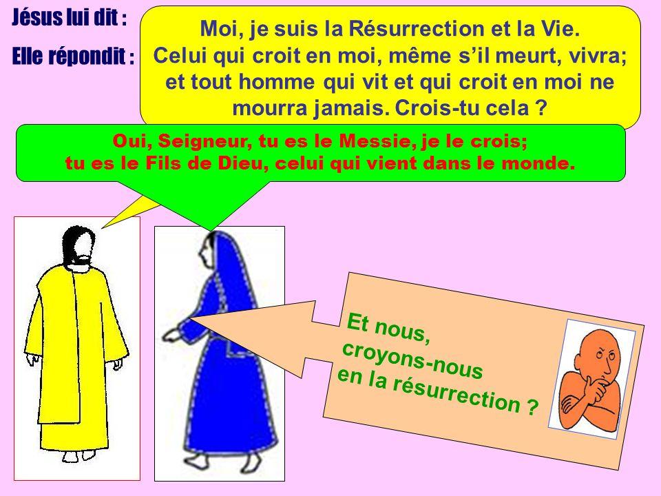 Jésus lui dit : Elle répondit : Moi, je suis la Résurrection et la Vie. Celui qui croit en moi, même sil meurt, vivra; et tout homme qui vit et qui cr