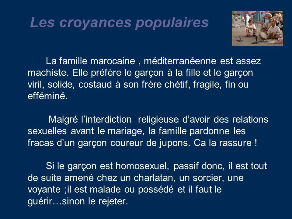 Les croyances populaires La famille marocaine, méditerranéenne est assez machiste.