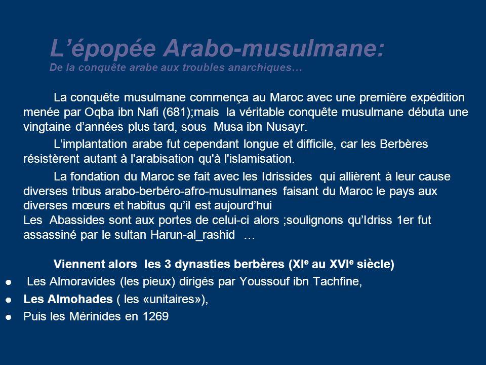 La conquête musulmane commença au Maroc avec une première expédition menée par Oqba ibn Nafi (681);mais la véritable conquête musulmane débuta une vingtaine dannées plus tard, sous Musa ibn Nusayr.