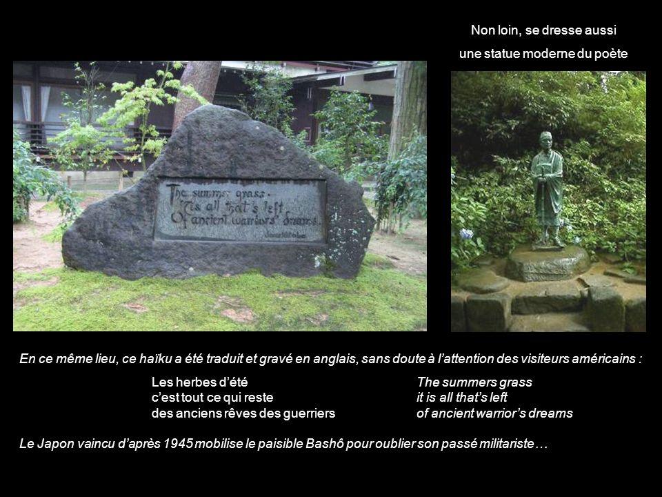 ( A cet endroit, cinq cents ans auparavant, se déroula une célèbre bataille entre deux frères, et le vaincu se suicida … ) natsu- kusa ya suwa mono do