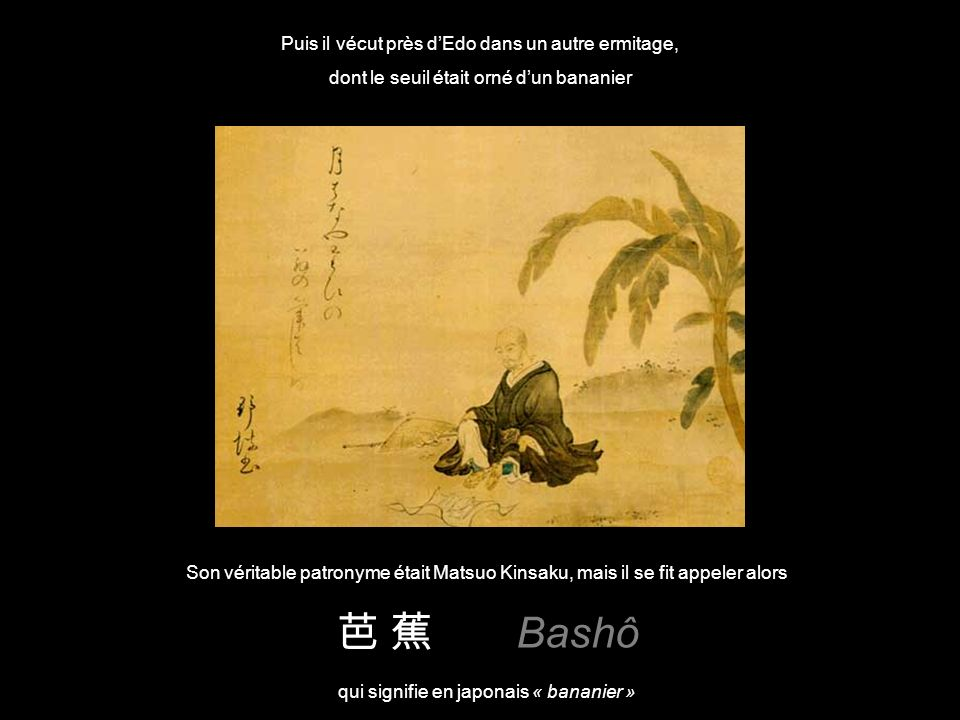 Lermitage Non loin de sa maison natale, dans ce petit ermitage, il composa alors ses premiers poèmes Il était le fils dun samouraï au service dun gran