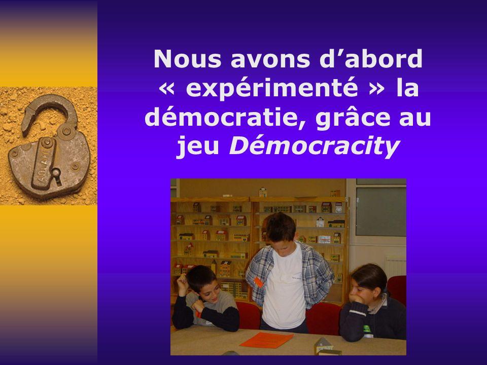 Nous avons dabord « expérimenté » la démocratie, grâce au jeu Démocracity