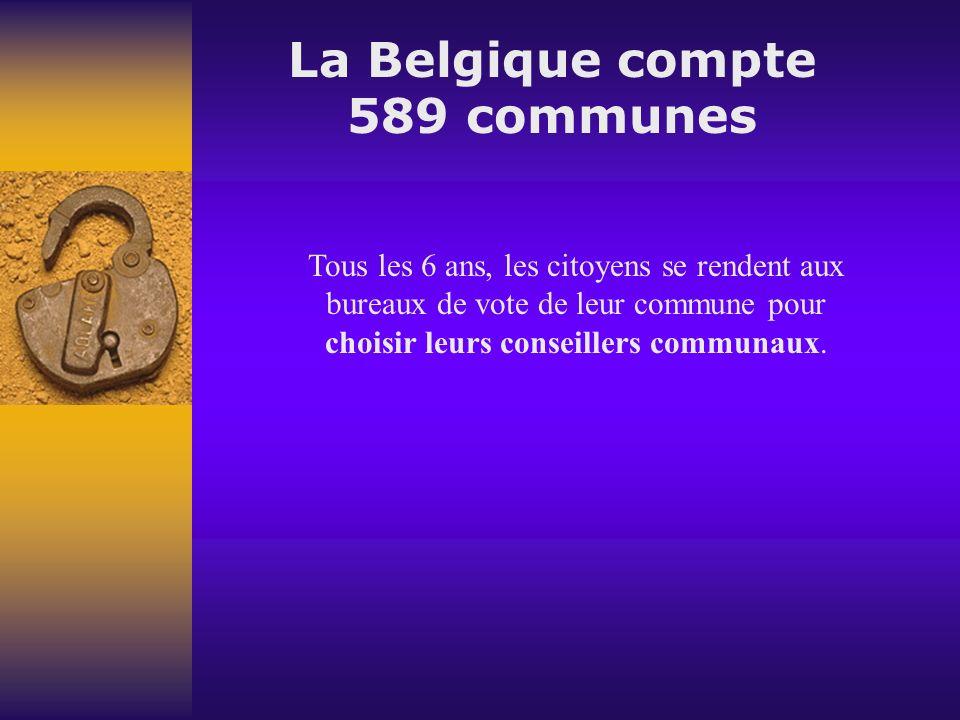 La Belgique compte 589 communes Tous les 6 ans, les citoyens se rendent aux bureaux de vote de leur commune pour choisir leurs conseillers communaux.