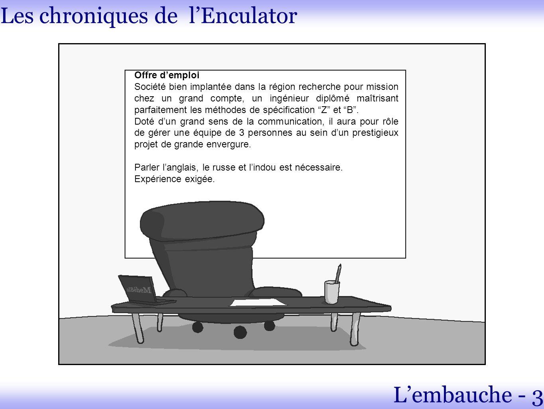 Les chroniques de lEnculator Lembauche - 3 Offre demploi Société bien implantée dans la région recherche pour mission chez un grand compte, un ingénie