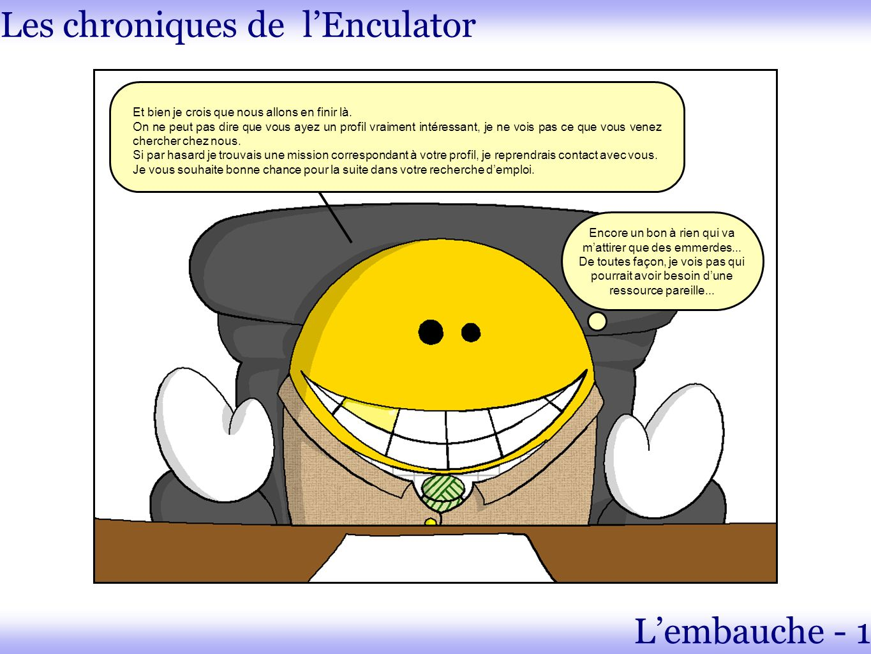 Les chroniques de lEnculator Lembauche - 3 Monsieur Bézé a obtenu la mission auprès du client, mais Monsieur Enculator semble lavoir niqué profond au niveau du salaire.