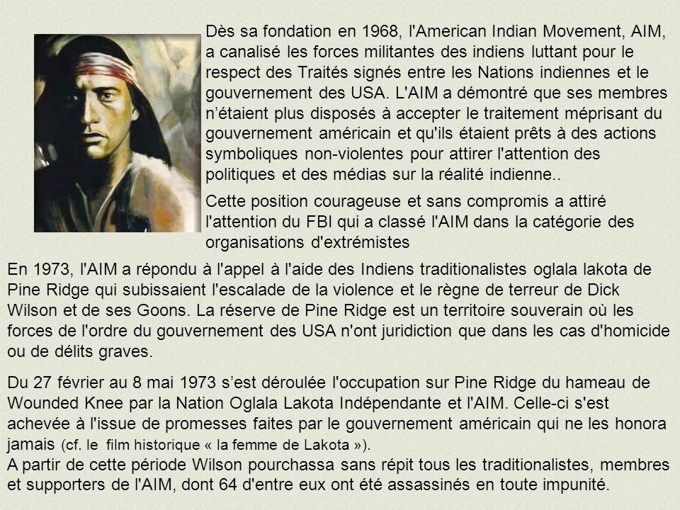 Dès sa fondation en 1968, l American Indian Movement, AIM, a canalisé les forces militantes des indiens luttant pour le respect des Traités signés entre les Nations indiennes et le gouvernement des USA.