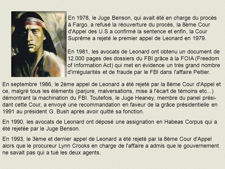 En 1978, le Juge Benson, qui avait été en charge du procès à Fargo, a refusé la réouverture du procès, la 8ème Cour d Appel des U.S a confirmé la sentence et enfin, la Cour Suprême a rejeté le premier appel de Leonard en 1979.