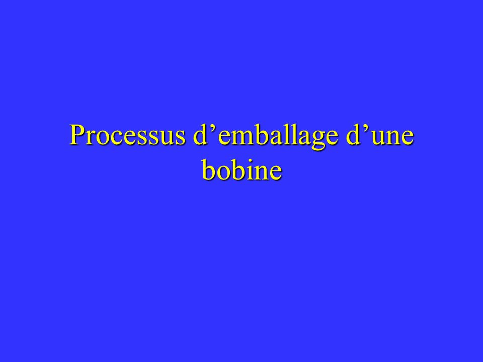 Processus demballage dune bobine