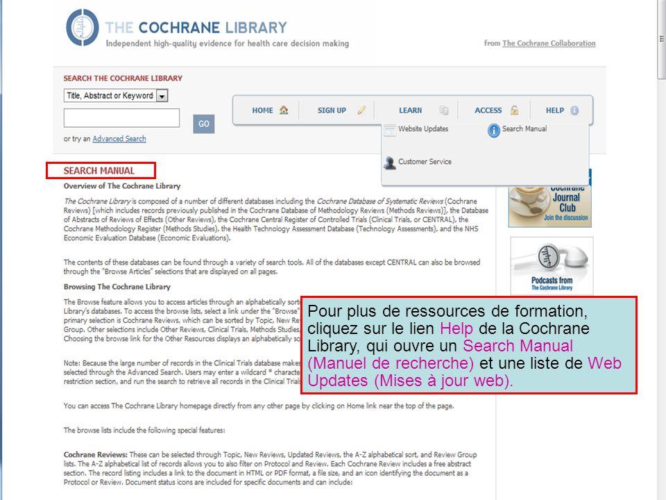 Pour plus de ressources de formation, cliquez sur le lien Help de la Cochrane Library, qui ouvre un Search Manual (Manuel de recherche) et une liste d