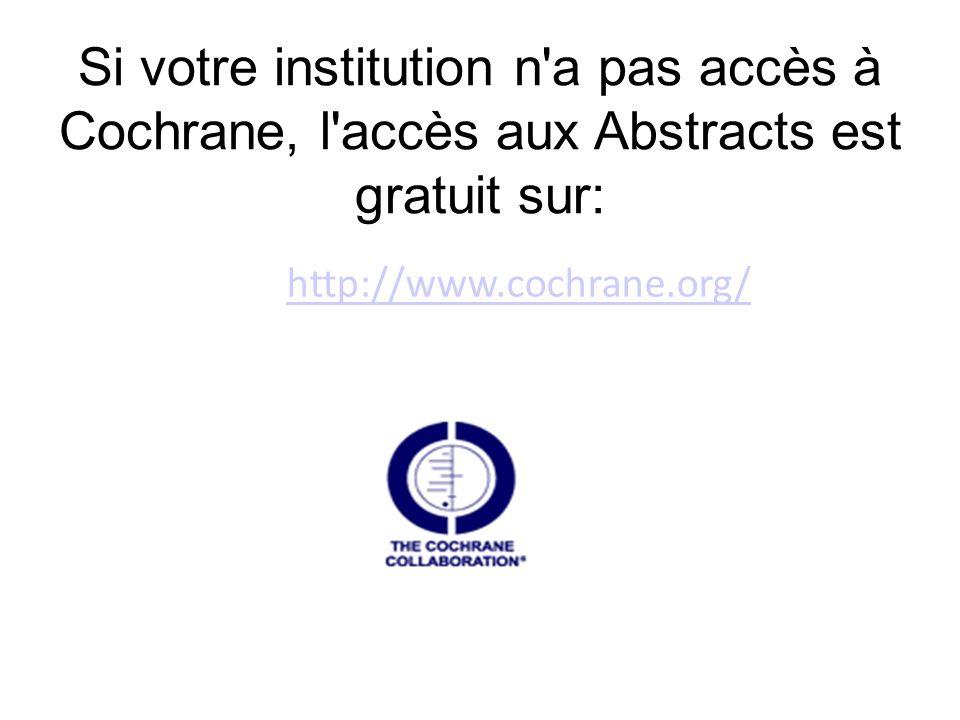 Si votre institution n'a pas accès à Cochrane, l'accès aux Abstracts est gratuit sur: http://www.cochrane.org/