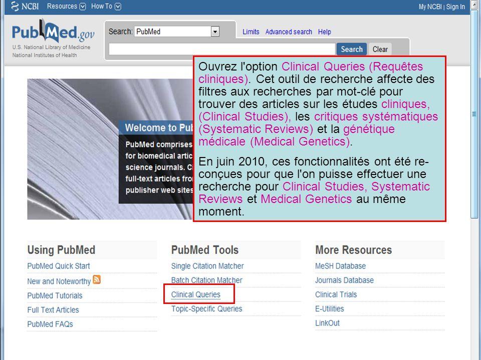 Ouvrez l'option Clinical Queries (Requêtes cliniques). Cet outil de recherche affecte des filtres aux recherches par mot-clé pour trouver des articles