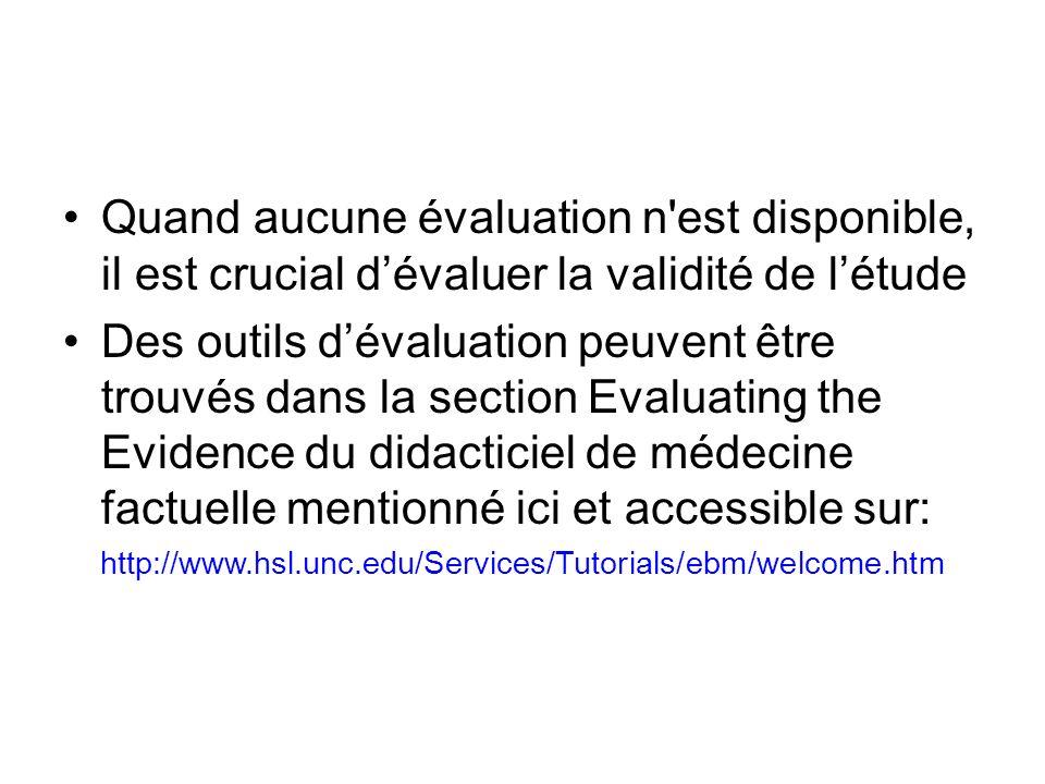 Quand aucune évaluation n'est disponible, il est crucial dévaluer la validité de létude Des outils dévaluation peuvent être trouvés dans la section Ev