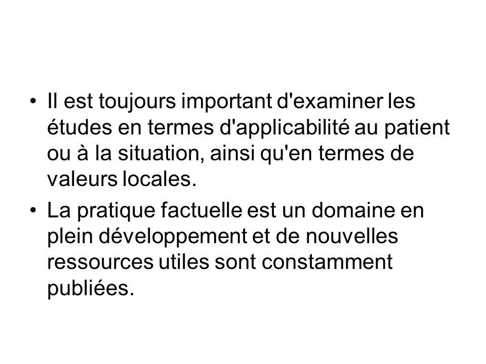 Il est toujours important d'examiner les études en termes d'applicabilité au patient ou à la situation, ainsi qu'en termes de valeurs locales. La prat