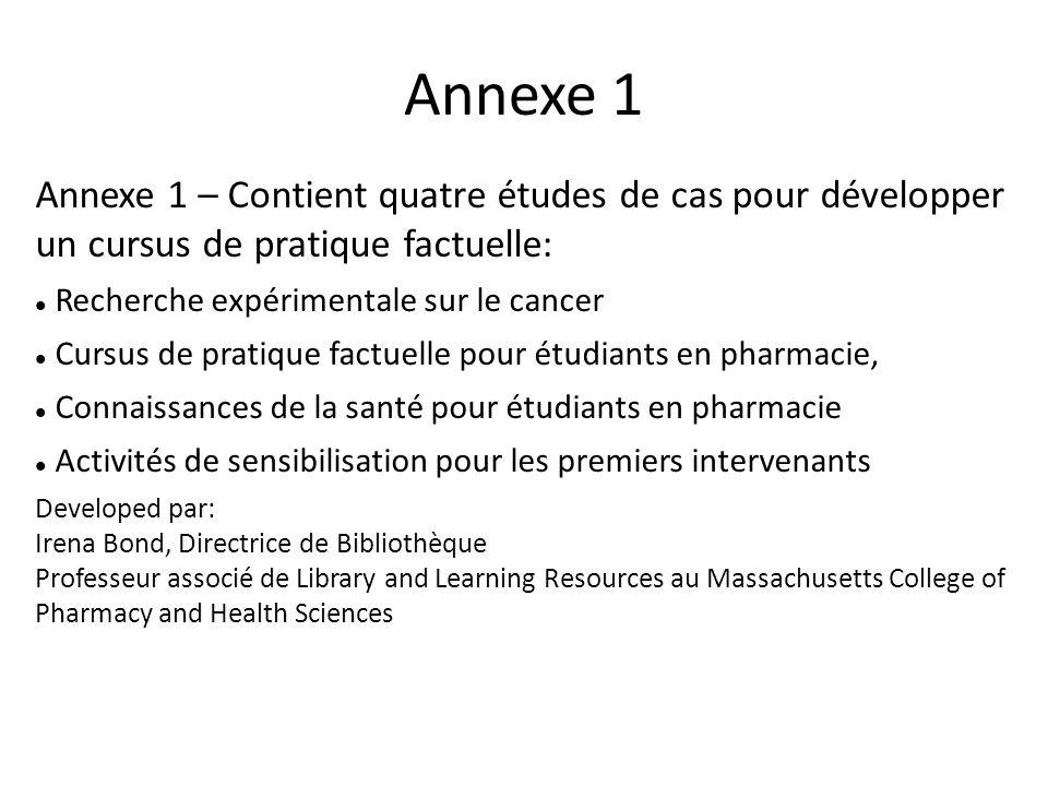 Annexe 1 Annexe 1 – Contient quatre études de cas pour développer un cursus de pratique factuelle: Recherche expérimentale sur le cancer Cursus de pra