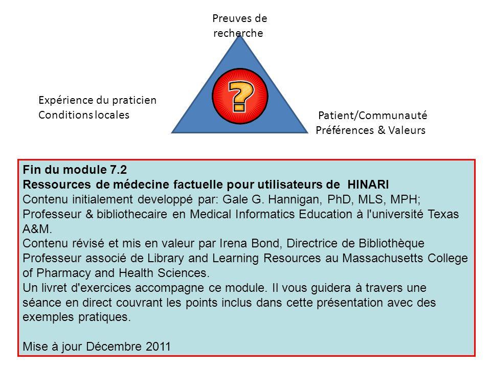Fin du module 7.2 Ressources de médecine factuelle pour utilisateurs de HINARI Contenu initialement developpé par: Gale G. Hannigan, PhD, MLS, MPH; Pr