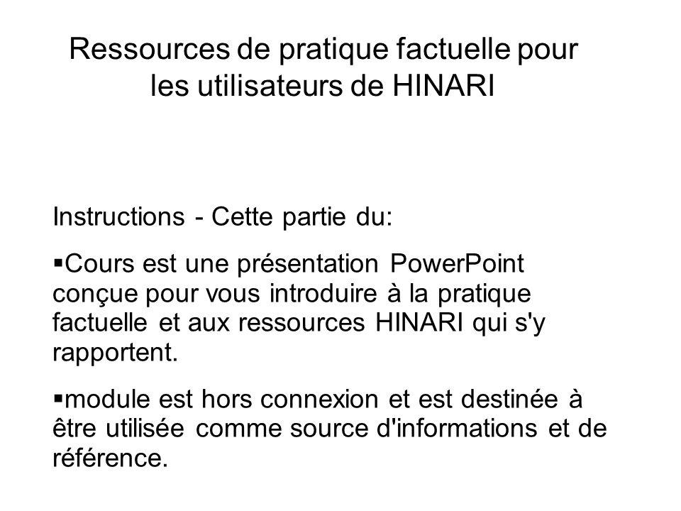 Ressources de pratique factuelle pour les utilisateurs de HINARI Instructions - Cette partie du: Cours est une présentation PowerPoint conçue pour vou
