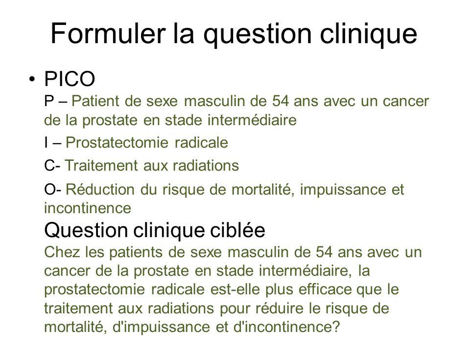 Formuler la question clinique PICO P – Patient de sexe masculin de 54 ans avec un cancer de la prostate en stade intermédiaire I – Prostatectomie radi