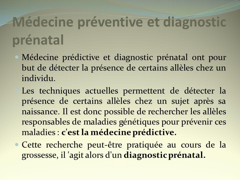 Médecine préventive et diagnostic prénatal Médecine prédictive et diagnostic prénatal ont pour but de détecter la présence de certains allèles chez un