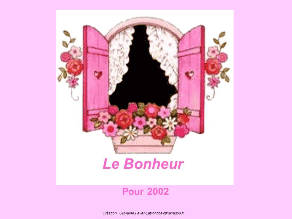Le Bonheur Création : Guylaine.Fayer-Latronche@wanadoo.fr Pour 2002
